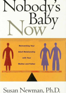 Nobody's Baby Now: Reinventing Your Adult Relationship with Your Mother and Father